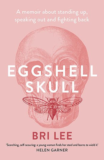 Bri Lee's powerful memoir, Eggshell Skull is out now!