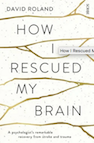 how-i-rescued-my-brain-david-roland